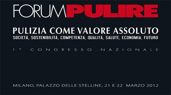 Forum Pulire, Pulizia come Valore Assoluto: Società, Sostenibilità, Competenza, Qualità, Salute, Economia, Futuro – 1˚ Congresso Nazionale del settore