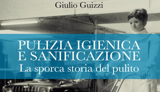 """""""La sporca storia del pulito"""", ecco lo zibaldone firmato Giulio Guizzi"""